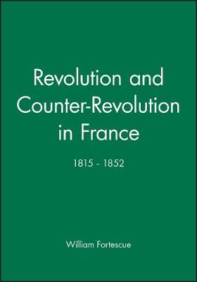 Revolution and Counter-Revolution in France: 1815 - 1852 (Paperback)