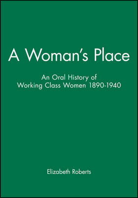 A Woman's Place: An Oral History of Working Class Women, 1890-1940 (Paperback)