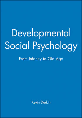 Developmental Social Psychology: From Infancy to Old Age (Paperback)