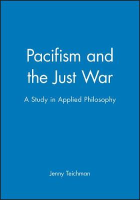 Pacifism and the Just War: A Study in Applied Philosophy (Hardback)