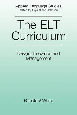 The ELT Curriculum: Design, Innovation and Mangement - Applied Language Studies (Paperback)