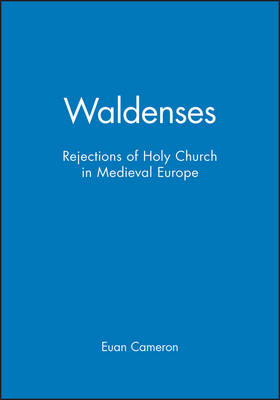 Waldenses: Rejections of Holy Church in Medieval Europe (Hardback)