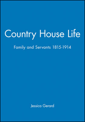 Country House Life: Family and Servants 1815-1914 - Family, Sexuality and Social Relations in Past Times (Hardback)