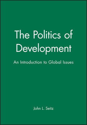The Politics of Development: Introduction to Global Issues (Paperback)
