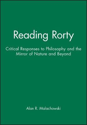 Reading Rorty: Critical Responses to Philosophy and the Mirror of Nature and Beyond (Paperback)