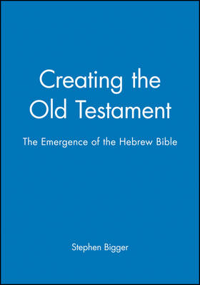 Creating the Old Testament: Emergence of the Hebrew Bible (Paperback)