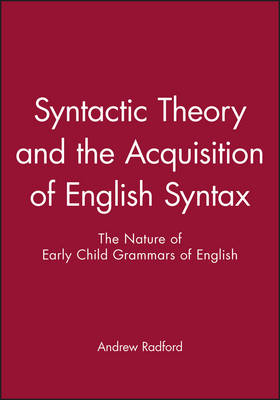 Syntactic Theory and the Acquisition of English Syntax: The Nature of Early Child Grammars of English (Paperback)
