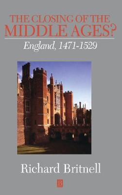 The Closing of the Middle Ages?: England 1471 - 1529 - History of Medieval Britain (Hardback)