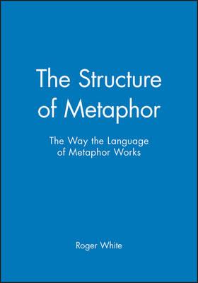 The Structure of Metaphor: The Way the Language of Metaphor Works (Hardback)