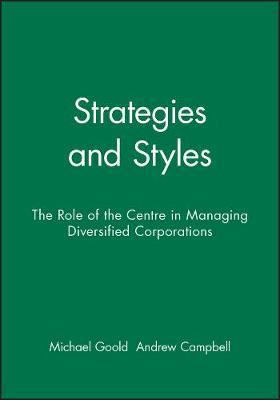 Strategies and Styles: The Role of the Centre in Managing Diversified Corporations (Paperback)
