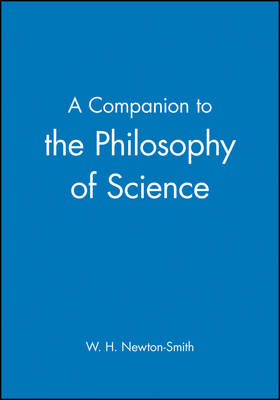 A Companion to Philosophy of Science - Blackwell Companions to Philosophy (Hardback)