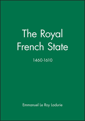 The Royal French State, 1460 - 1610 - History of France (Hardback)