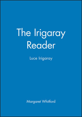 The Irigaray Reader: Luce Irigaray - Wiley Blackwell Readers (Paperback)