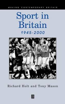 Sport in Britain Since 1945 - Making Contemporary Britain (Hardback)