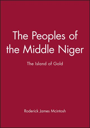 The Peoples of the Middle Niger: The Island of Gold - Peoples of Africa (Hardback)