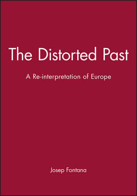 The Distorted Past: A Re-interpretation of Europe - Making of Europe (Hardback)