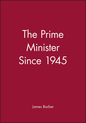 The Prime Minister Since 1945 - Making Contemporary Britain (Paperback)