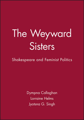 The Weyward Sisters: Shakespeare and Feminist Politics (Paperback)