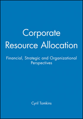 Corporate Resource Allocation: Financial, Strategic and Organizational Perspectives (Paperback)