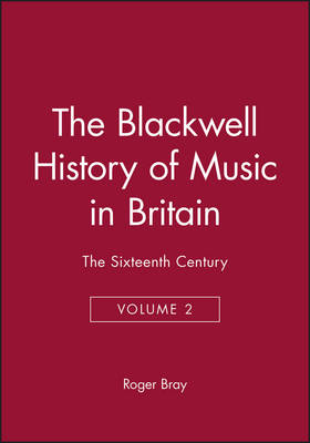 The Blackwell History of Music in Britain: The Sixteenth Century - Blackwell History of Music (Hardback)