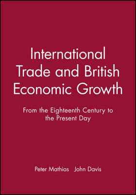 International Trade and British Economic Growth: From the Eighteenth Century to the Present Day - Nature of Industrialization S. (Hardback)