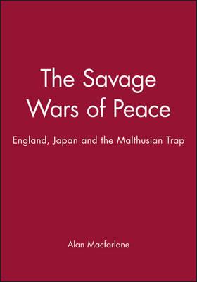 The Savage Wars of Peace: England, Japan and the Malthusian Trap (Hardback)