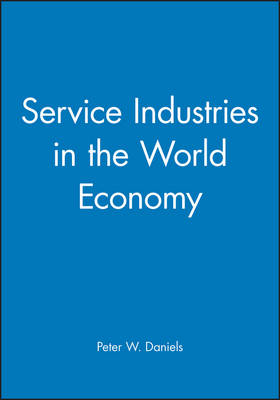 Service Industries in the World Economy - The Royal Geographical Society with the Institute of British Geographers Studies in Geography (Paperback)
