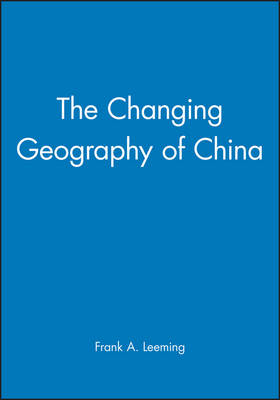 The Changing Geography of China - The Royal Geographical Society with the Institute of British Geographers Studies in Geography (Paperback)