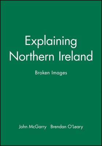 Explaining Northern Ireland: Broken Images (Hardback)