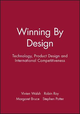 Winning By Design: Technology, Product Design and International Competitiveness (Paperback)