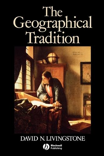 The Geographical Tradition: Episodes in the History of a Contested Enterprise (Paperback)