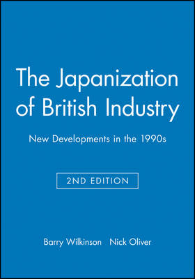 The Japanization of British Industry: New Developments in the 1990s - Human Resource Management in Action (Paperback)
