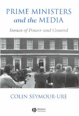 Prime Ministers and the Media: Issues of Power and Control (Paperback)