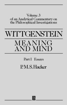 Wittgenstein: Meaning and Mind: Meaning and Mind, Volume 3 of an Analytical Commentary on the Philosophical Investigations, Part I: Essays (Paperback)