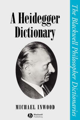 A Heidegger Dictionary - Blackwell Philosopher Dictionaries (Paperback)