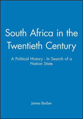 South Africa in the Twentieth Century: A Political History - In Search of a Nation State - History of the Contemporary World (Paperback)