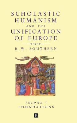 Scholastic Humanism and the Unification of Europe: Scholastic Humanism and the Unification of Europe, Volume I Foundations v. 1 (Hardback)