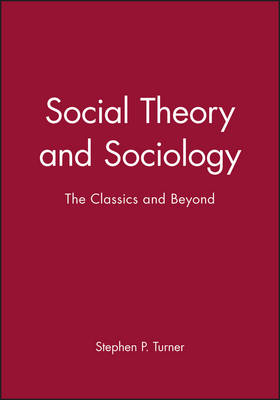 Social Theory and Sociology: The Classics and Beyond (Paperback)