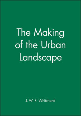 The Making of the Urban Landscape - Institute of British Geographers Special Publications (Paperback)