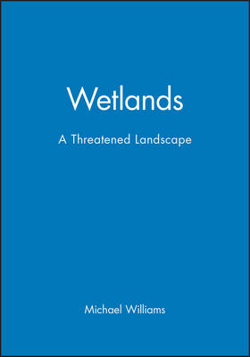 Wetlands: A Threatened Landscape - Institute of British Geographers Special Publications (Paperback)
