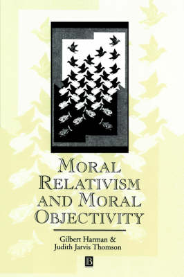 Moral Relativism and Moral Objectivity - Great Debates in Philosophy (Paperback)