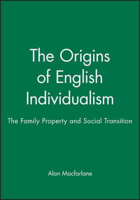 The Origins of English Individualism: The Family Property and Social Transition (Hardback)