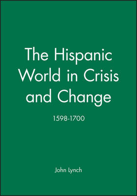 The Hispanic World in Crisis and Change, 1598-1700 - A History of Spain (Paperback)