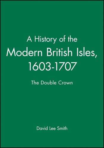 A History of the Modern British Isles, 1603-1707: The Double Crown - A History of the Modern British Isles (Hardback)