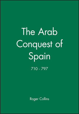 The Arab Conquest of Spain: 710 - 797 - A History of Spain (Paperback)