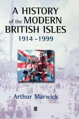 A History of the Modern British Isles, 1914-1999: Circumstances, Events and Outcomes - A History of the Modern British Isles (Hardback)