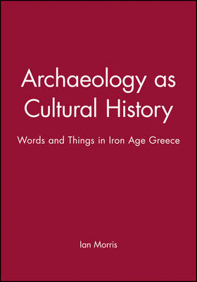 Archaeology as Cultural History: Words and Things in Iron Age Greece - Social Archaeology (Paperback)