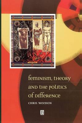Feminism, Theory and the Politics of Difference (Paperback)