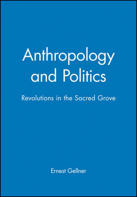 Anthropology and Politics: Revolutions in the Sacred Grove (Hardback)