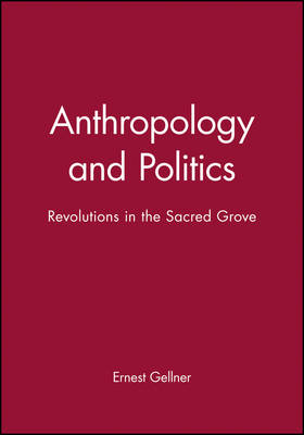 Anthropology and Politics: Revolutions in the Sacred Grove (Paperback)